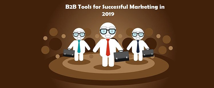 7 Essential B2B Tools and Trends for Successful Marketing in 2019